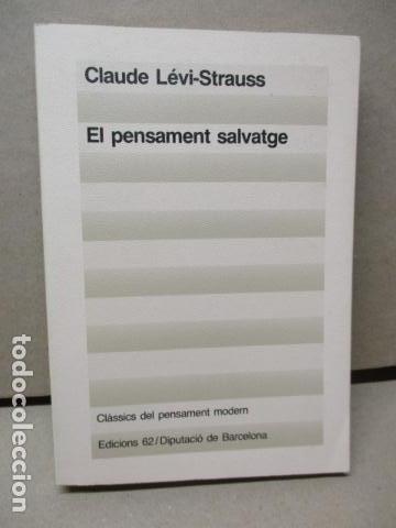 EL PENSAMENT SALVATGE. TRADUCCIO DE MIQUEL MARTI I POL (CATALÁN) – 1985 - DE CLAUDE LEVI STRAUSS (Libros de Segunda Mano - Pensamiento - Filosofía)