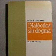 Libros de segunda mano: DIALÉCTICA SIN DOGMA / ROBERT HAVEMANN / 1966. ARIEL. Lote 109633655