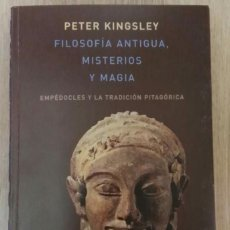 FILOSOFÍA ANTIGUA, MISTERIOS Y MAGIA. PETER KNIGSLEY. ATALANTA.