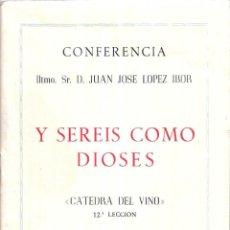 Libros de segunda mano: Y SEREIS COMO DIOSES. D. JUAN JOSE LOPEZ IBOR. CATEDRA DEL VINO. 12ª LECCION. 1971.. Lote 112424287