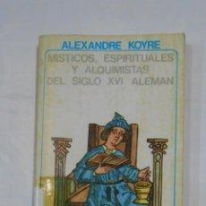 Libros de segunda mano: MISTICOS, ESPIRITUALES Y ALQUIMISTAS DEL SIGLO XVI ALEMAN. ALEXANDRE KOYRE AKAL BOLSILLO Nº 37 TDK15. Lote 113062143