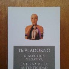 Libros de segunda mano: DIALECTICA NEGATIVA, LA JERGA DE LA AUTENTICIDAD, ADORNO, AKAL, 2005. Lote 113170871