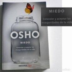 Libros de segunda mano: MIEDO - OSHO - ENTENDER Y ACEPTAR LAS INSEGURIDADES DE LA VIDA - FILOSOFÍA ORIENTAL - PENSAMIENTO. Lote 115066271