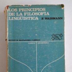 Libri di seconda mano: LOS PRINCIPIOS DE LA FILOSOFÍA LINGÜÍSTICA. F. WAISMANN. Lote 115096647