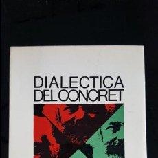 Libros de segunda mano: DIALECTICA DEL CONCRET. KAREL KOSIK. LLIBRES A L`ABAST PRIMERA EDICION 1970. CATALAN ( CATALA).. Lote 115303763