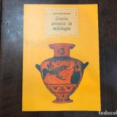 Libros de segunda mano: GRECIA ARCAICA: LA MITOLOGÍA - JOSÉ CARLOS BERMEJO. Lote 115639031