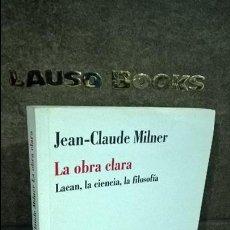 Libros de segunda mano: LA OBRA CLARA: LACAN, LA CIENCIA, LA FILOSOFIA. JEAN-CLAUDE MILNER. BORDES MANANTIAL 1996.. Lote 116844359