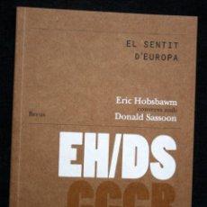 Libros de segunda mano: EL SENTIT D'EUROPA - HOBSBAWN, ERIC / SASSOON, DONALD .- CCCB - BREUS. Lote 117228507