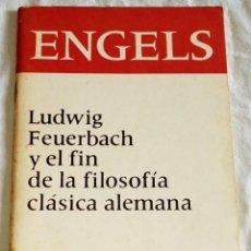Libros de segunda mano: LUDWIG FEUERBACH Y EL FIN DE LA FILOSOFÍA CLÁSICA ALEMANA; ENGELS - EDITORIAL PROGRESO 1980. Lote 117850059