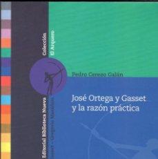 Libros de segunda mano - JOSÉ ORTEGA Y GASSET Y LA RAZÓN PRÁCTICA / PEDRO CEREZO - 118791335