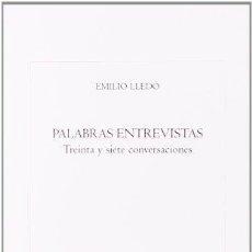 Libros de segunda mano: PALABRAS ENTREVISTAS. TREINTA Y SIETE CONVERSACIONES - LLEDÓ ÍÑIGO, EMILIO. Lote 119224094