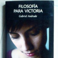 Libros de segunda mano: FILOSOFÍA PARA VICTORIA. GABRIEL ANDRADE. Lote 119546810