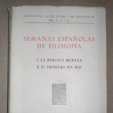Libros de segunda mano: SEMANAS ESPAÑOLAS DE FILOSOFIA. I- LA PERSONA HUMANA. II- EL PROBLEMA DEL MAL.. Lote 39342831