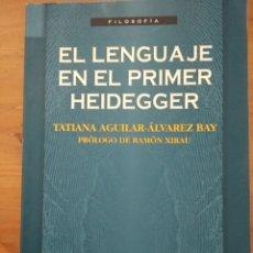 Libros de segunda mano: EL LENGUAJE DEL PRIMER HEIDEGGER. TATIANA AGUILAR-ÁLVAREZ BAY. ISBN 9789681653866. FONDO DE CULTURA. Lote 119558891