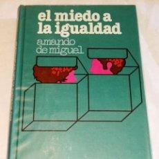Libros de segunda mano: EL MIEDO A LA IGUALDAD; AMANDO DE MIGUEL - CÍRCULO DE LECTORES 1976. Lote 121000287