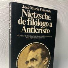 Libros de segunda mano: NIETZSCHE, DE FILOLOGO A ANTICRISTO ·· LA VIDA Y OBRA ·· JOSE MARIA VALVERDE. Lote 121156663