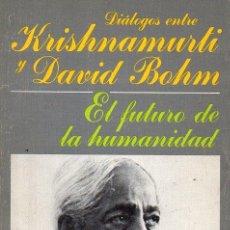 Libros de segunda mano: DIÁLOGOS ENTRE KRISHNAMURTI Y DAVID BOHM : EL FUTURO DE LA HUMANIDAD (EDHASA, 1987) . Lote 121566715