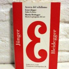 Libros de segunda mano: ACERCA DEL NIHILISMO. SOBRE LA LÍNEA. HACIA LA PREGUNTA DEL SER. HEIDEGGER, ERNST JÜNGER, 1994. Lote 122172691