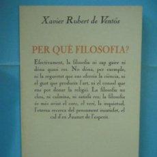 Libros de segunda mano: PER QUE FILOSOFIA ? - XAVIER RUBERT DE VENTOS - EDICIONS 62, 1990 (EN BON ESTAT). Lote 125063339
