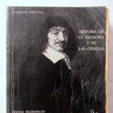 Libros de segunda mano: HISTORIA DE LA FILOSOFÍA Y DE LAS CIENCIAS. EUGENIO FRUTOS. ED. LIBRERÍA GENERAL 1965. ILUSTRADO.. Lote 125070691