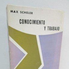 Libros de segunda mano: CONOCIMIENTO Y TRABAJO. MAX SCHELER. EDITORIAL NOVA. 1969. VER FOTOGRAFIAS ADJUNTAS. Lote 126073835