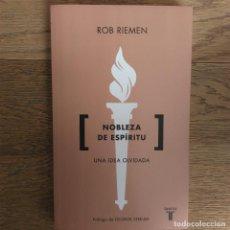 Libros de segunda mano: ROB RIEMEN . NOBLEZA DE ESPÍRITU. UNA IDEA OLVIDADA. 2017. Lote 126087787