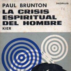 Libros de segunda mano: PAUL BRUNTON : LA CRISIS ESPIRITUAL DEL HOMBRE (KIER, 1968). Lote 126413752
