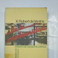 Libros de segunda mano: DE LA MODERNIDAD. ENSAYO DE FILOSOFIA CRITICA. - RUBERT DE VENTOS, XAVIER. TDK300. Lote 127093991