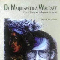 Libros de segunda mano: PEDRO RUBAL PARDEIRO, DE MAQUIAVELO A WALRAFF, DOS VÍCTIMAS DE LA HIPOCRESÍA AJENA, LUGO, 2005. Lote 127578843