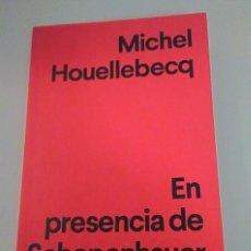 Libros de segunda mano: LIBRO EN PRESENCIA DE SCHOPENHAUER DE MICHEL HOUELLEBECQ. Lote 128983323