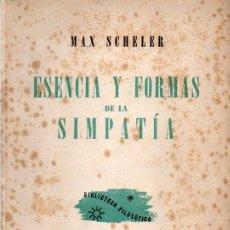 Libros de segunda mano: MAX SCHELER : ESENCIA Y FORMAS DE LA SIMPATÍA (LOSADA, 1950). Lote 128992943