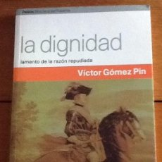 Libros de segunda mano: LA DIGNIDAD. LAMENTO DE LA RAZÓN REPUDIADA, VÍCTOR GÓMEZ PIN. Lote 129545643