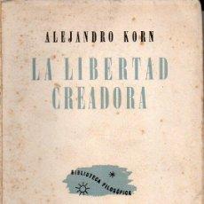 Libros de segunda mano: ALEJANDRO KORN : LA LIBERTAD CREADORA (LOSADA, 1944) INTONSO. Lote 130560038