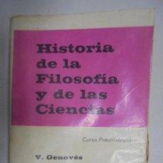 Libros de segunda mano: HISTORIA DE LA FILOSOFÍA Y DE LAS CIENCIAS. CURSO PREUNIVERSITARIO. VICENTE GENOVÉS. VALENCIA 1968. Lote 130885180