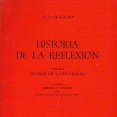 Libros de segunda mano: HISTORIA DE LA REFLEXIÓN. TOMO II. DE OCKHAM A LÉVI-STRAUSS. LUIS CENCILO. ED. CORREGIDA Y AUMENTADA. Lote 131608350