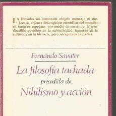 Libros de segunda mano: FERNANDO SAVATER. LA FILOSOFIA TACHADA PRECEDIDA DE NIHILISMO Y ACCION. TAURUS. Lote 132157078