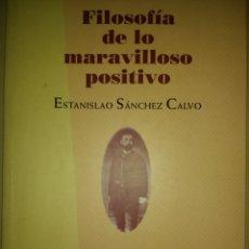 Libros de segunda mano: FILOSOFÍA DE LO MARAVILLOSO POSITIVO. ESTANISLAO SÁNCHEZ CALVIN. LIBROS DEL PEXE. PRIMERA EDICIÓN MA. Lote 133016397