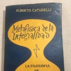 Libros de segunda mano: METAFÍSICA DE LA INTEGRALIDAD ALBERTO CATURELLI CORDOBA ARGENTINA 1959 FILOSOFÍA DE MICHELE SCIACCA. Lote 133402338