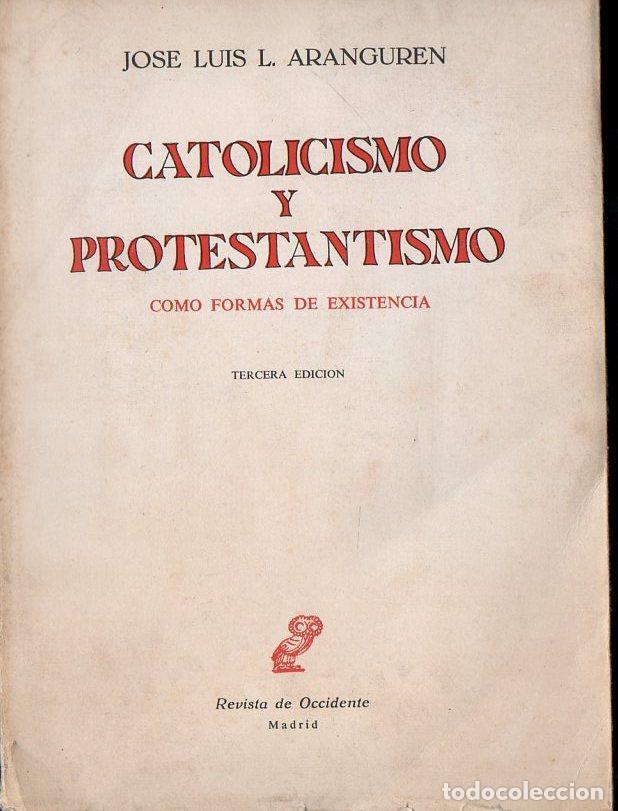 ARANGUREN : CATOLICISMO Y PROTESTANTISMO COMO FORMAS DE EXISTENCIA (REVISTA DE OCCIDENTE, 1963) (Libros de Segunda Mano - Pensamiento - Filosofía)