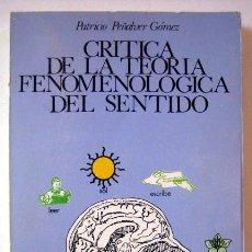 Libros de segunda mano: CRÍTICA DE LA TEORÍA FENOMENOLÓGICA DEL SENTIDO, DE PATRICIO PEÑALVER GÓMEZ. Lote 134001222