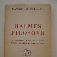 Libros de segunda mano: BALMES FILÓSOFO - JUAN ROIG GIRONELLA - EDITORIAL BALMES - AÑO 1969.. Lote 134031722