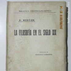 Libros de segunda mano: LA FILOSOFÍA EN EL SIGLO XIX. D. MERCIER. DANIEL JORRO EDITOR MADRID 1943. FRANCISCO LOMBARDÍA. Lote 134314366