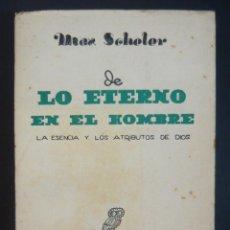 Libros de segunda mano: 1940 - MAX SCHELER: DE LO ETERNO EN EL HOMBRE. LA ESENCIA Y LOS ATRIBUTOS DE DIOS - 1ª ED.. Lote 135577638