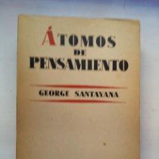 Libros de segunda mano: ATOMOS DE PENSAMIENTO - GEORGE SANTAYANA - M AGUILAR, ARGENTINA (1956). Lote 143408101