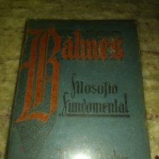 Libros de segunda mano: FILOSOFÍA FUNDAMENTAL. JAIME BALMES. CASA EDITORIAL ARALUCE. TOMO I. AÑO 1940. UNDÉCIMA EDICIÓN. TAP. Lote 139898348
