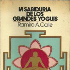 Libros de segunda mano - La sabiduria de lo grandes yoguis, por Ramiro Calle. Madrid 1974, 475 páginas. - 140542522