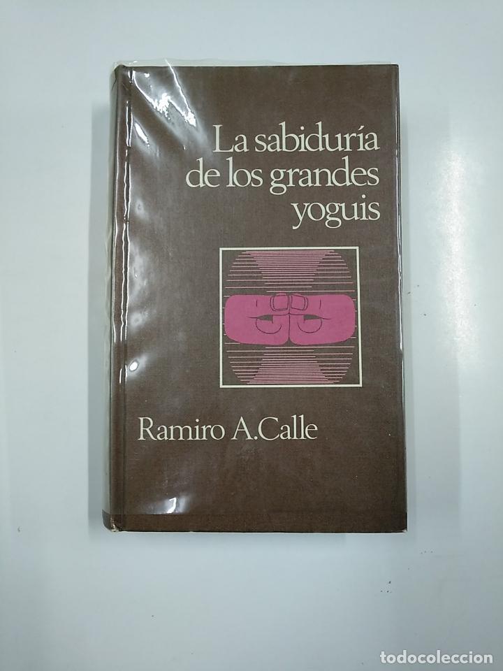 LA SABIDURIA DE LOS GRANDES YOGUIS. RAMIR A. CALLE. TDK346 (Libros de Segunda Mano - Pensamiento - Filosofía)
