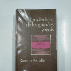 Libros de segunda mano: LA SABIDURIA DE LOS GRANDES YOGUIS. RAMIR A. CALLE. TDK346. Lote 140916250