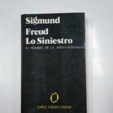 Libros de segunda mano: LO SINIESTRO. SIGMUND FREUD. EL HOMBRE DE LA ARENA. E.T. HOFFMANN. LOPEZ CRESPO EDITOR. TDK49. Lote 140981090