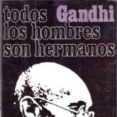Libros de segunda mano: TODOS LOS HOMBRES SON HERMANOS. GANDHI. Lote 141227694